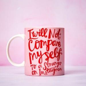 I will not compare myself to Instagram mug